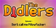 The Didlers: Episode 1 - Don't Call Me Pillowfucker!